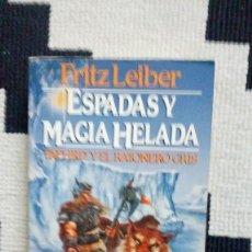 Libros antiguos: FAFHRD Y EL RATONERO GRIS - ESPADAS Y MAGIA HELADA - FRITZ LEIBER. Lote 130629082