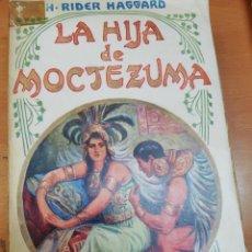 Libros antiguos: H. RIDER HAGGARD. LA HIJA DE MOCTEZUMA. MAUCCI. ILUSTRADO. Lote 132997026