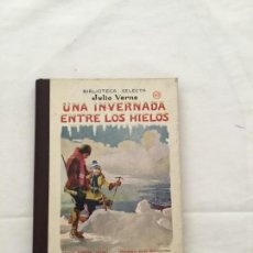 Libros antiguos: JULIO VERNE: UNA INVERNADA ENTRE LAS NIEVES. 1935. CON ILUSTRACIONES. EDITORIAL SOPENA. Lote 138072918