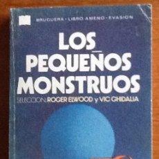 Libros antiguos: LOS PEQUEÑOS MONSTRUOS. ANTOLOGIA. SELECCION DE ROGER EWOOD Y VÍCTOR GHDALIA . Lote 139565946