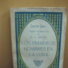 Libros antiguos: OBRAS COMPLETAS DE H.J. WELLS. LOS PRIMEROS HOMBRES EN LA LUNA. EDITORIAL B. BAUZA. . Lote 139997918