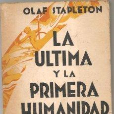 Libros antiguos: OLAF STAPLETON LA ULTIMA Y LA PRIMERA HUMANIDAD, CIENCIA FICCIÓN. Lote 160150002