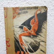 Libros antiguos: EL FIN DE UNA EXPEDICIÓN SIDERAL. VIAJE A MARTE. BENIGNO BEJARANO. BARCELONA 1932. Lote 162717681