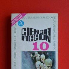 Libros antiguos: CIENCIA FICCION 10 SELECCION ANTOLOGIAS - CIENCIA FICCION ED. BRUGUERA. LIBRO AMIGO. RUSTICA.. Lote 168418580