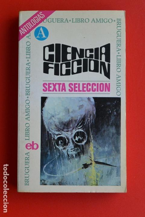 CIENCIA FICCION SEXTA SELECCION ANTOLOGIAS - CIENCIA FICCION ED. BRUGUERA. LIBRO AMIGO. RUSTICA. (Libros antiguos (hasta 1936), raros y curiosos - Literatura - Narrativa - Ciencia Ficción y Fantasía)