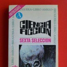 Libros antiguos: CIENCIA FICCION SEXTA SELECCION ANTOLOGIAS - CIENCIA FICCION ED. BRUGUERA. LIBRO AMIGO. RUSTICA.. Lote 168418744