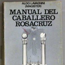 Libros antiguos: MANUAL DEL CABALLERO ROSACRUZ - ALDO LAVAGNINI. Lote 171452528