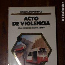 Libros antiguos: ACTO DE VIOLENCIA. MANUEL DE PEDROLO. 318 PAGINAS. TAPA BLANDA. VER FOTOS PARA VER DETALLES.. Lote 176639457