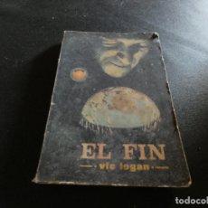 Libros antiguos: ESTADO ACEPTABLE LIBRO CIENCIA FICCION ESPACIO MUNDO FUTURO EL FIN VIC LOGAN. Lote 178885868