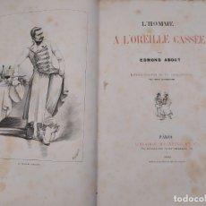 Libros antiguos: 1884. L'HOMME A L'OREILLE CASSÉE. EDOND ABOUT. LIBRAIRIE HACHETTE. PARIS. 160 HOJAS. Lote 179944577