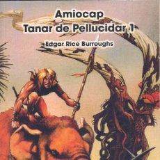 Libros antiguos: AMIOCAP. TANAR DE PELLUCIDAR 1. EDGAR RICE BURROUGHS (EL AUTOR DE TARZÁN). Lote 189213588
