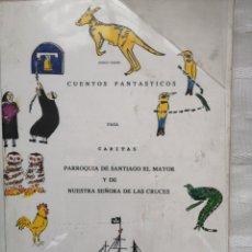 Libros antiguos: CUENTOS FANTASTICOS PARA CARITAS. ANTONIO TOQUERO PARROQUIA DE SANTIAGO EL MAYOR Y DE NUESTRA SEÑOR. Lote 190329065
