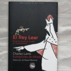 Libros antiguos: EL REY LEAR. CUENTO BASADO EN LA OBRA DE SHAKESPEARE LAMB, CHARLES PRIMERA EDICIÓN 2007. Lote 190899515