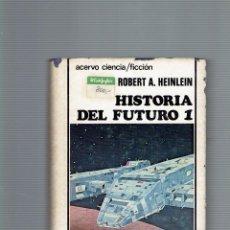 Libros antiguos: HISTORIA DEL FUTURO I POR ROBERT A.HEINLEIN EDICIONES ACERVO 1980. Lote 195107807