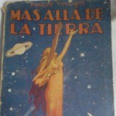 Libros antiguos: MAS ALLA DE LA TIERRA DE ENRIQUE TUSQUETS 1ª EDICION 1931. Lote 198915485