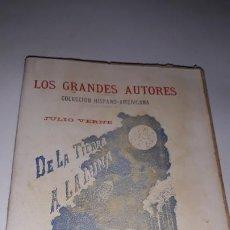 Libros antiguos: LOS GRANDES AUTORES COLECCIÓN HISPANO-AMERICANA DE LA TIERRA A LA LUNA JULIO VERNE BARCELONA C. 1900. Lote 200854893