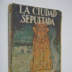 Libros antiguos: LA CIUDAD SEPULTADA - JESUS DE ARAGON - 1ª EDICION 1929. Lote 205444720