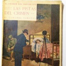 Libros antiguos: LAS PISTAS DEL CRIMEN,1ª PARTE DE EL CRIMEN DEL RAPIDO 373 DEL CORONEL IGNOTUS (JOSE DE ELOLA). Lote 206907150