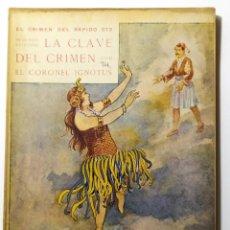 Libros antiguos: LA CLAVE DEL CRIMEN, 2ª PARTE DE EL CRIMEN DEL RAPIDO 373 DEL CORONEL IGNOTUS (JOSE DE ELOLA). Lote 206908807