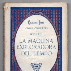 Libros antiguos: LA MÁQUINA EXPLORADORA DEL TIEMPO. OBRAS COMPLETAS H. J. WELLS. BAUZA, COLECCIÓN IDEAL, AÑOS 1920. Lote 208440321