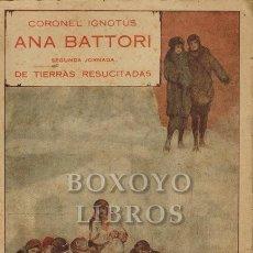 Libros antiguos: EL CORONEL IGNOTUS (JOSÉ DE ELOLA). ANA BATTORI. SEGUNDA JORNADA DE TIERRAS RESUCITADAS. Lote 217673273