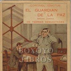 Libros antiguos: EL CORONEL IGNOTUS (JOSÉ DE ELOLA). EL GUARDIÁN DE LA PAZ. TERCERA JORNADA DE LAS TIERRAS RESUCITADA. Lote 217673272