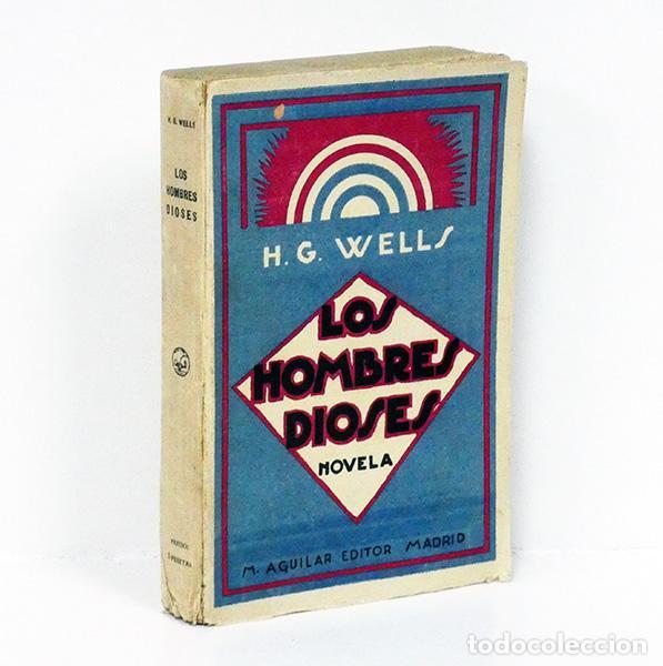 WELLS (H. G.).- LOS HOMBRES DIOSES. M. AGUILAR EDITOR, C. 1930 (Libros antiguos (hasta 1936), raros y curiosos - Literatura - Narrativa - Ciencia Ficción y Fantasía)