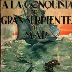 Libros antiguos: BURNER & CONTEAUD : A LA CONQUISTA DE LA GRAN SERPIENTE DE MAR (JUVENTUD, 1931). Lote 233285400