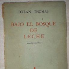 Libros antiguos: DYLAN THOMAS. BAJO EL BOSQUE DE LECHE: COMEDIA PARA VOCES. 1959. PRÓLOGO DE VICTORIA OCAMPO.. Lote 240874320