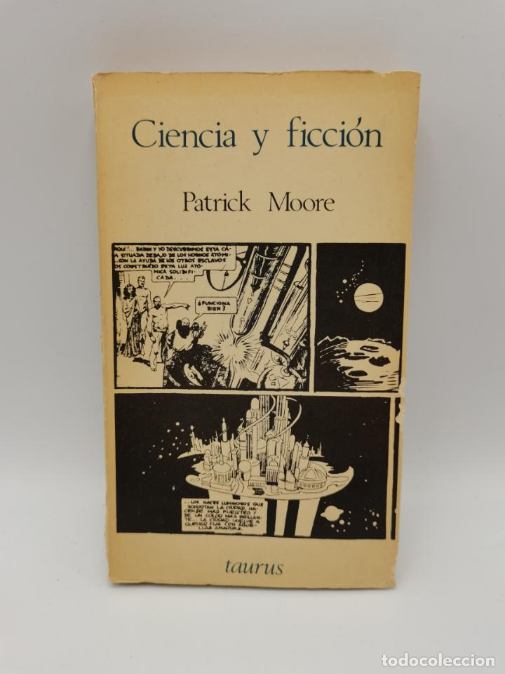 CIENCIA Y FICCION. PATRICK MOORE. ED. TAURUS. MADRID, 1965. PAGS: 256. (Libros antiguos (hasta 1936), raros y curiosos - Literatura - Narrativa - Ciencia Ficción y Fantasía)
