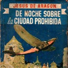 Libros antiguos: JESÚS DE ARAGÓN : DE NOCHE SOBRE LA CIUDAD PROHIBIDA (NOVELA AZUL,1936). Lote 254231250
