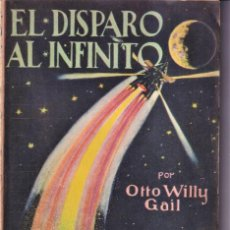Libros antiguos: EL DISPARO AL INFINITO - OTTO WILLY GAIL - EDITORIAL JUVENTUD 1930. Lote 262196440