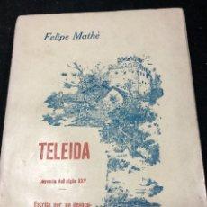 Libros antiguos: TELEIDA. LEYENDA DEL SIGLO XXV ESCRITA POR UN DESOCUPADO DE LA ÉPOCA. FELIPE MATHE. 1916. Lote 265411889