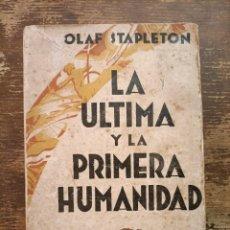 Libros antiguos: LA ULTIMA Y LA PRIMERA HUMANIDAD. OLAF STAPLETON (STAPLEDON) EDITORIAL M. AGUILAR, 1ª EDICION, 1931. Lote 276953623