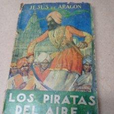 Libros antiguos: LOS PIRATAS DEL AIRE, JESUS DE ARAGON (CAPITAN SIRIO). Lote 286167103