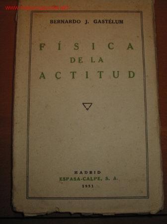 FISICA DE LA ACTITUD. BERNARDO J. GASTÉLUM. 1.931 (Libros Antiguos, Raros y Curiosos - Ciencias, Manuales y Oficios - Física, Química y Matemáticas)