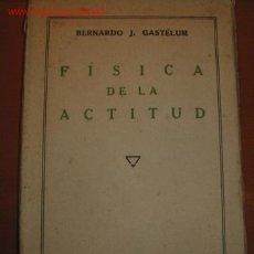 Libros antiguos: FISICA DE LA ACTITUD. BERNARDO J. GASTÉLUM. 1.931. Lote 27099159