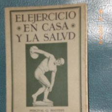 Libros antiguos: EL EJERCICIO EN CASA Y LA SALUD. (EDUCACIÓN FÍSICA, GIMNASIA, 1924). Lote 20761447