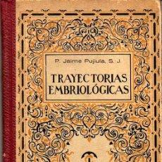 Libros antiguos: TRAYECTORIAS EMBRIOLÓGICAS, LECCIONES DE ALTA BIOLOGÍA, POR P. JAIME PUJIULA, S.J. - 1930. Lote 18223543