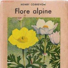 Libros antiguos: FLORE ALPINE / HENRY CORREVON * FLORA * BOTÁNICA *. Lote 18126059