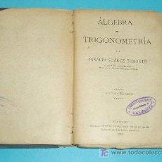 Libros antiguos: ALGEBRA Y TRIGONOMETRÍA. IGNACIO SUAREZ SOMONTE. EDIT. JAIME RATÉS. 1923 ( L03 ). Lote 27086022