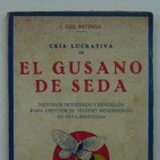 Libros antiguos: CRÍA LUCRATIVA DE EL GUSANO DE SEDA. METODOS MODERNOS Y SENCILLOS PARA OBTENER EL MAXIMO.... Lote 16940939