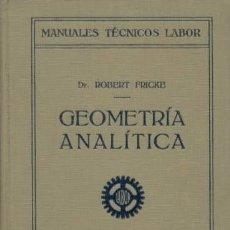 Libros antiguos: GEOMETRÍA ANALÍTICA / DR. ROBER FRICKE / 1927. Lote 25386273