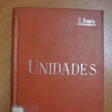 Libros antiguos: UNIDADES. CARLOS BANÚS Y COMAS. MANUALES SOLER XXI. CIRCA 1915. Lote 17445507