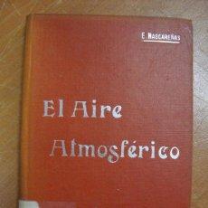 Libros antiguos: EL AIRE ATMOSFÉRICO. EUGENIO MASCAREÑAS Y HERNÁNDEZ. MANUALES SOLER XXVII. CIRCA 1915. Lote 17445938