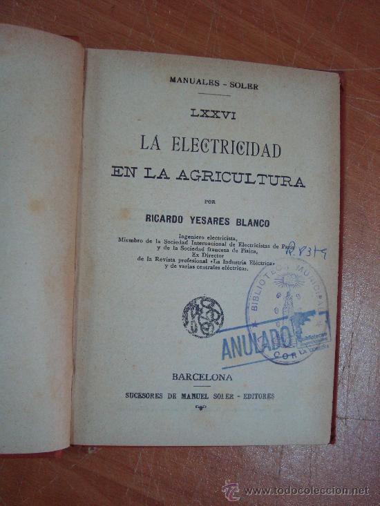 Libros antiguos: LA ELECTRICIDAD EN LA AGRICULTURA. RICARDO YESARES. MANUALES SOLER LXXVI. CIRCA 1915 - Foto 2 - 17581969
