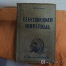 Libros antiguos: ELECTRICIDAD INDUSTRIAL. I. ROBERJOT. 1935. Lote 24672706