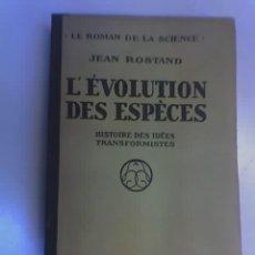 Libros antiguos: L'EVOLUTION DES ESPECES, POR JEAN ROSTAND - LIBRERÍA HACHETTE - 1932. Lote 25462008