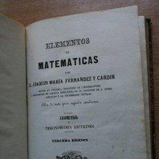 Libros antiguos: ELEMENTOS DE MATEMÁTICAS. GEOMETRÍA Y TRIGONOMETRÍA RECTILÍNEA.. Lote 19397273