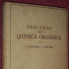Libros antiguos: PRÁCTICAS DE QUÍMICA ORGÁNICA POR L. ORTHNER Y L. REICHEL DE ED. LABOR EN BARCELONA 1934. Lote 26011283